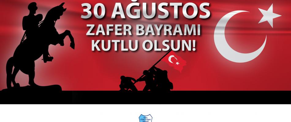 30 AĞUSTOS ZAFER BAYRAMIMIZ KUTLU OLSUN !